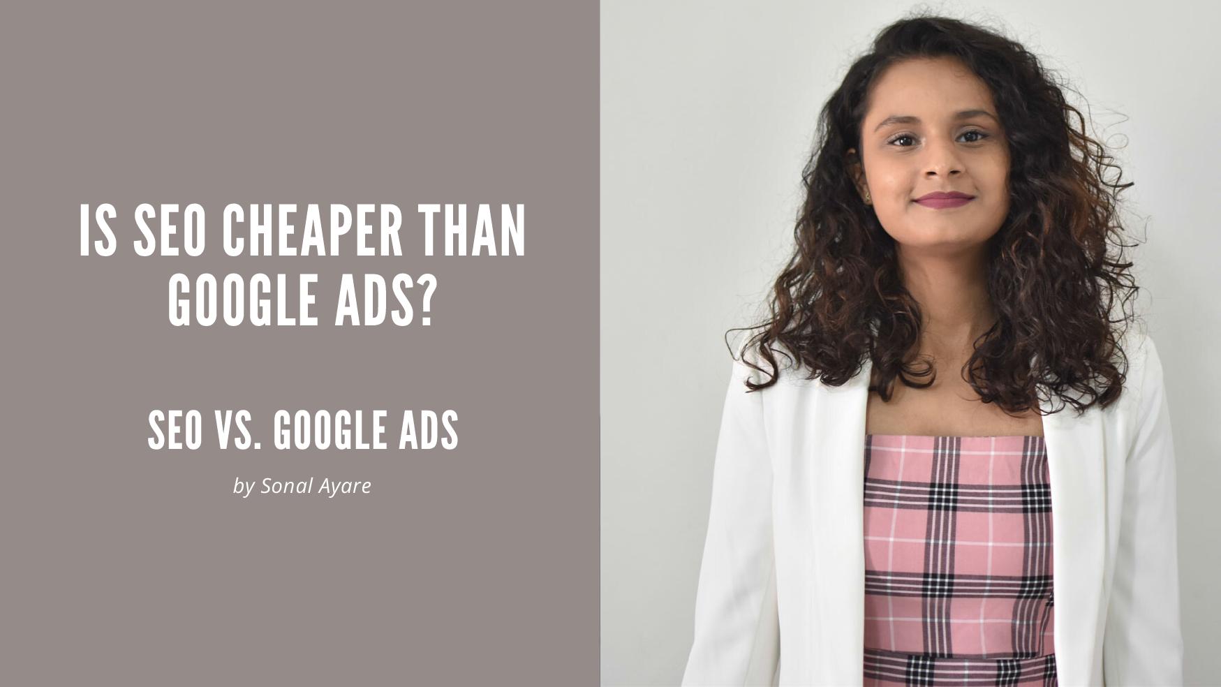 Is SEO Cheaper Than Google Ads? Seo vs. Google ads